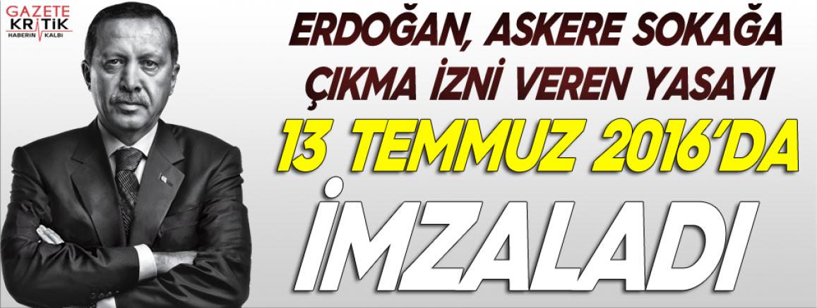 'Erdoğan, askere sokağa çıkma izni veren yasayı 15 Temmuz'dan iki gün önce imzaladı'